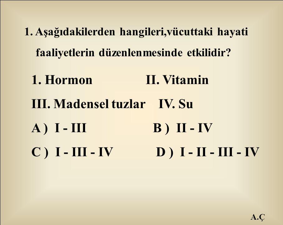 III. Madensel tuzlar IV. Su A ) I - III B ) II - IV