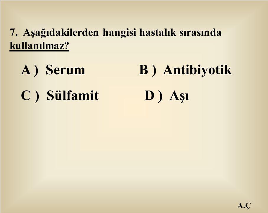 A ) Serum B ) Antibiyotik C ) Sülfamit D ) Aşı