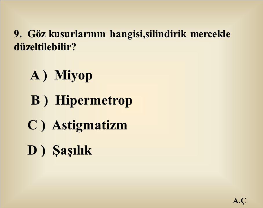 A ) Miyop B ) Hipermetrop C ) Astigmatizm D ) Şaşılık