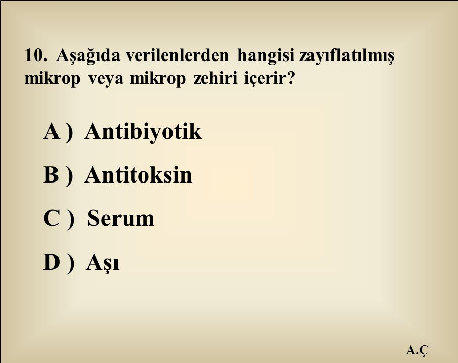 A ) Antibiyotik B ) Antitoksin C ) Serum D ) Aşı