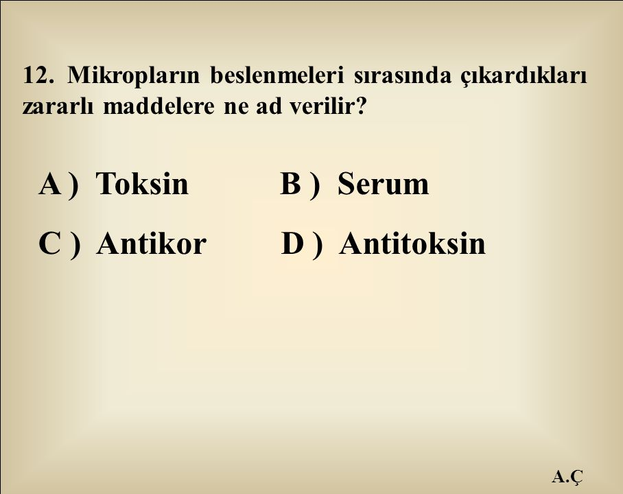 C ) Antikor D ) Antitoksin