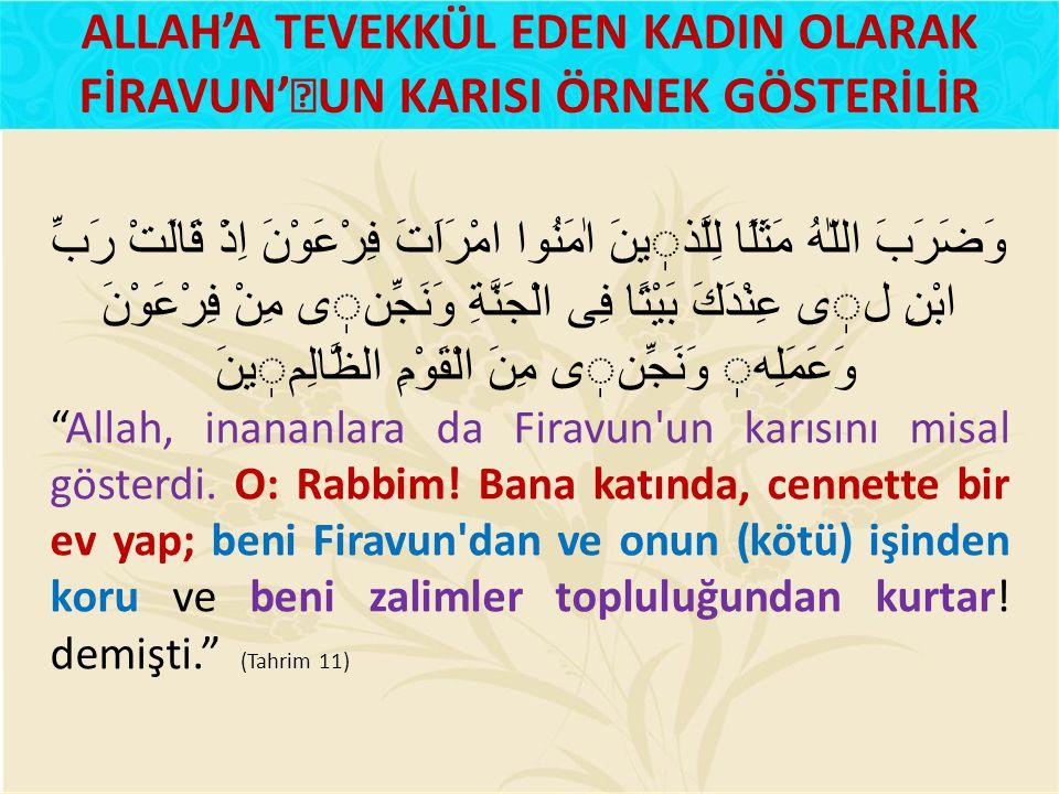 ALLAH'A TEVEKKÜL EDEN KADIN OLARAK FİRAVUN''UN KARISI ÖRNEK GÖSTERİLİR