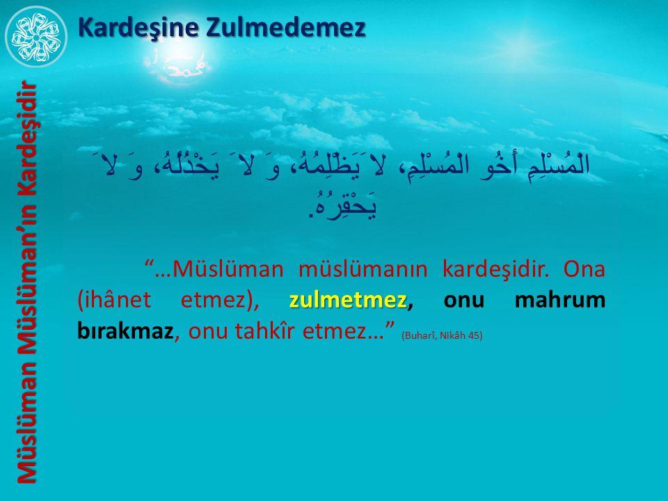 Kardeşine Zulmedemez Müslüman Müslüman'ın Kardeşidir. الْمُسْلِمِ أَخُو الْمُسْلِمِ، لا َيَظْلِمُهُ، وَ لا َ يَخْذُلُهُ، وَ لا َ يَحْقِرُهُ.