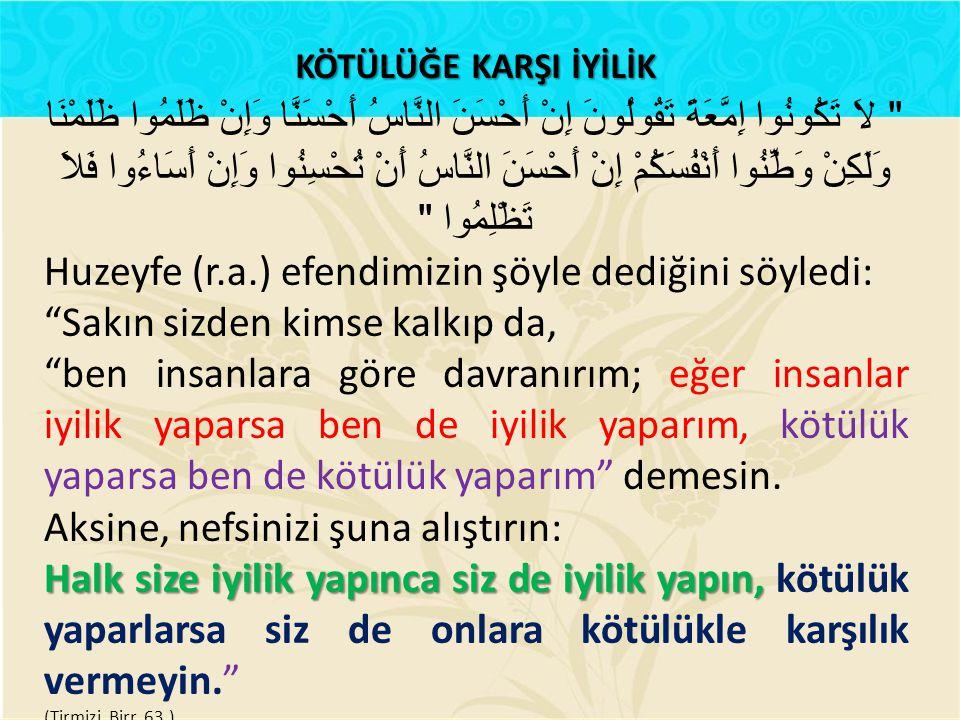 Huzeyfe (r.a.) efendimizin şöyle dediğini söyledi:
