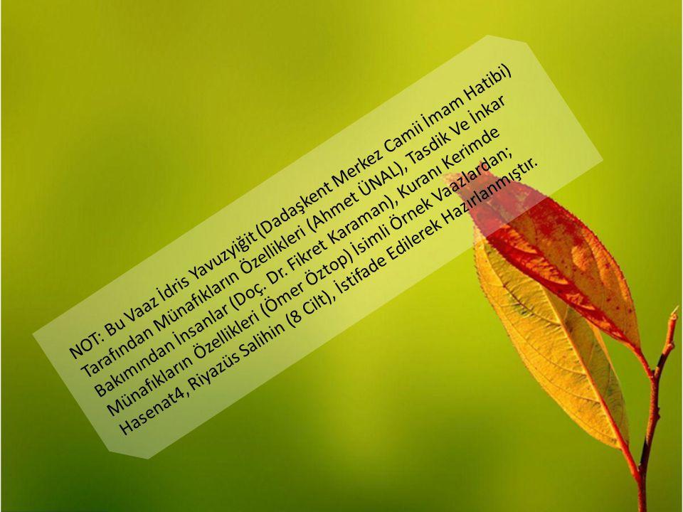 NOT: Bu Vaaz İdris Yavuzyiğit (Dadaşkent Merkez Camii İmam Hatibi) Tarafından Münafıkların Özellikleri (Ahmet ÜNAL), Tasdik Ve İnkar Bakımından İnsanlar (Doç.