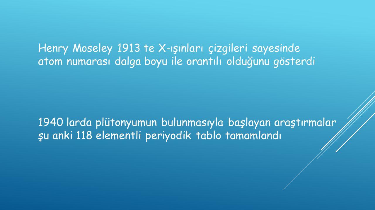Henry Moseley 1913 te X-ışınları çizgileri sayesinde