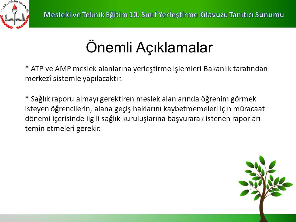 Önemli Açıklamalar * ATP ve AMP meslek alanlarına yerleştirme işlemleri Bakanlık tarafından merkezî sistemle yapılacaktır.