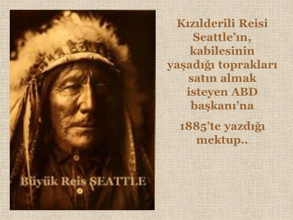 Kızılderili Reisi Seattle'ın, kabilesinin yaşadığı toprakları satın almak isteyen ABD başkanı'na