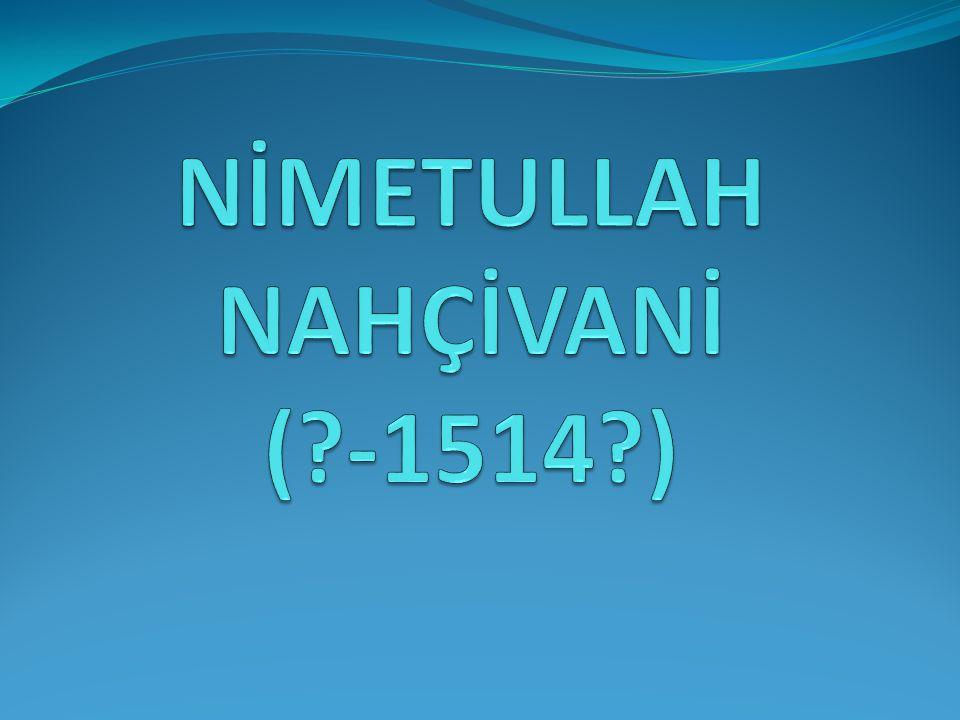 NİMETULLAH NAHÇİVANİ ( -1514 )