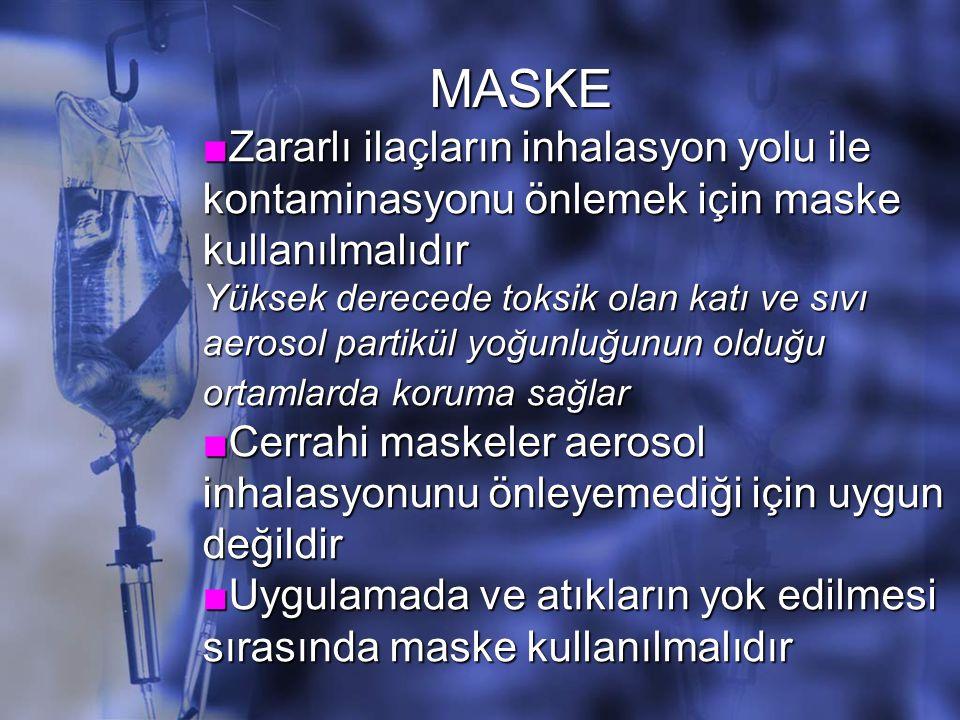 MASKE ■Zararlı ilaçların inhalasyon yolu ile kontaminasyonu önlemek için maske kullanılmalıdır.