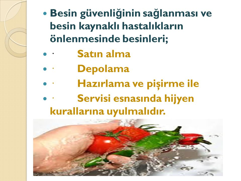 Besin güvenliğinin sağlanması ve besin kaynaklı hastalıkların önlenmesinde besinleri;