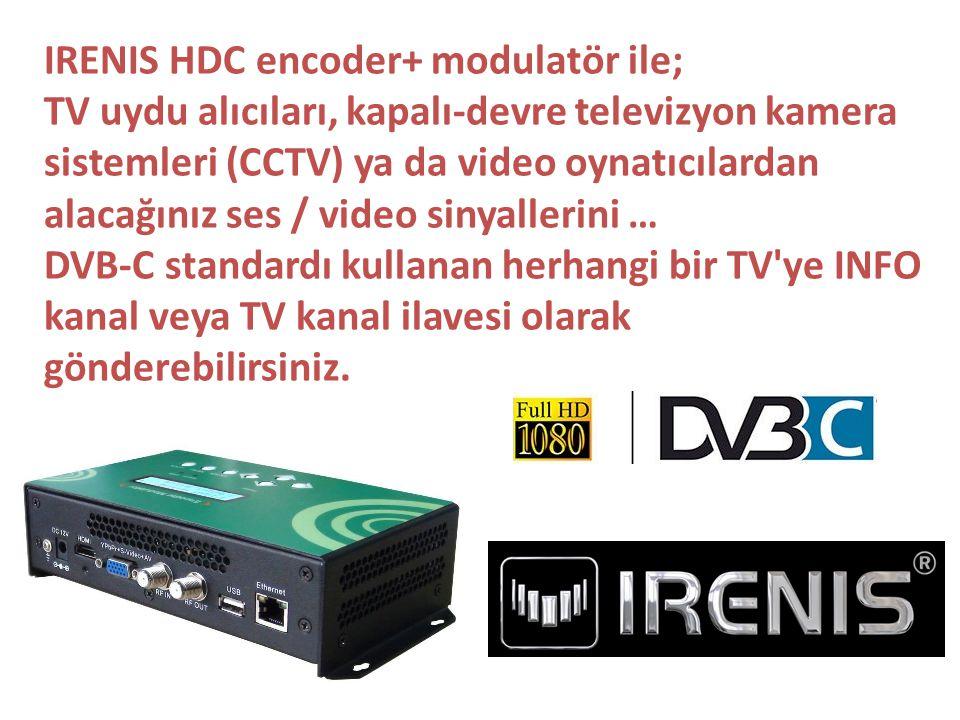 IRENIS HDC encoder+ modulatör ile; TV uydu alıcıları, kapalı-devre televizyon kamera sistemleri (CCTV) ya da video oynatıcılardan alacağınız ses / video sinyallerini … DVB-C standardı kullanan herhangi bir TV ye INFO kanal veya TV kanal ilavesi olarak gönderebilirsiniz.