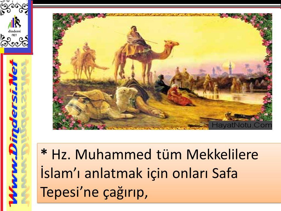 * Hz. Muhammed tüm Mekkelilere İslam'ı anlatmak için onları Safa Tepesi'ne çağırıp,