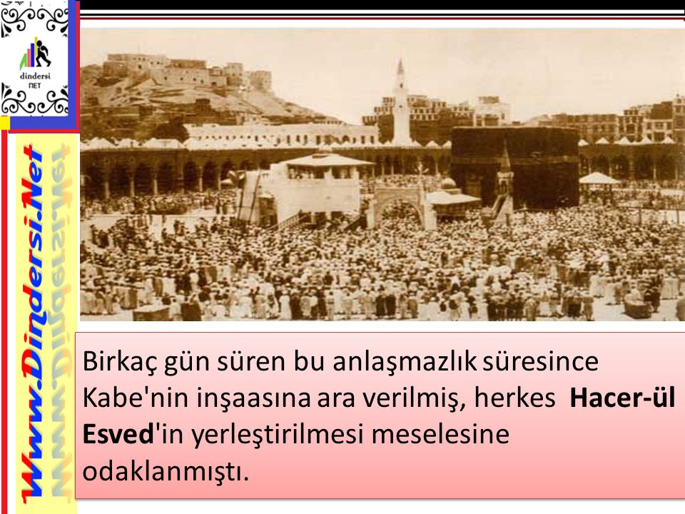 Birkaç gün süren bu anlaşmazlık süresince Kabe nin inşaasına ara verilmiş, herkes Hacer-ül Esved in yerleştirilmesi meselesine odaklanmıştı.