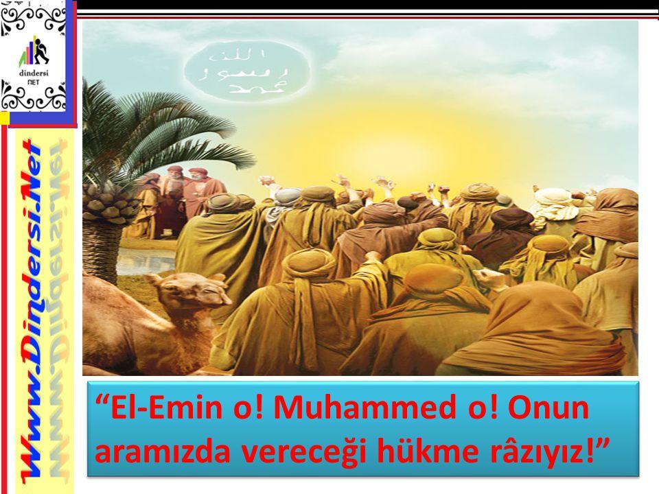 El-Emin o! Muhammed o! Onun aramızda vereceği hükme râzıyız!