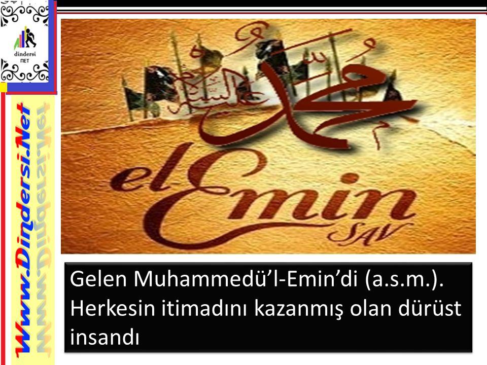 Gelen Muhammedü'l-Emin'di (a. s. m. )