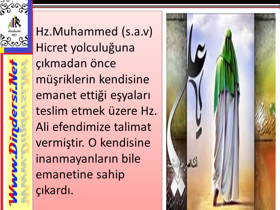 Hz.Muhammed (s.a.v) Hicret yolculuğuna çıkmadan önce müşriklerin kendisine emanet ettiği eşyaları teslim etmek üzere Hz.
