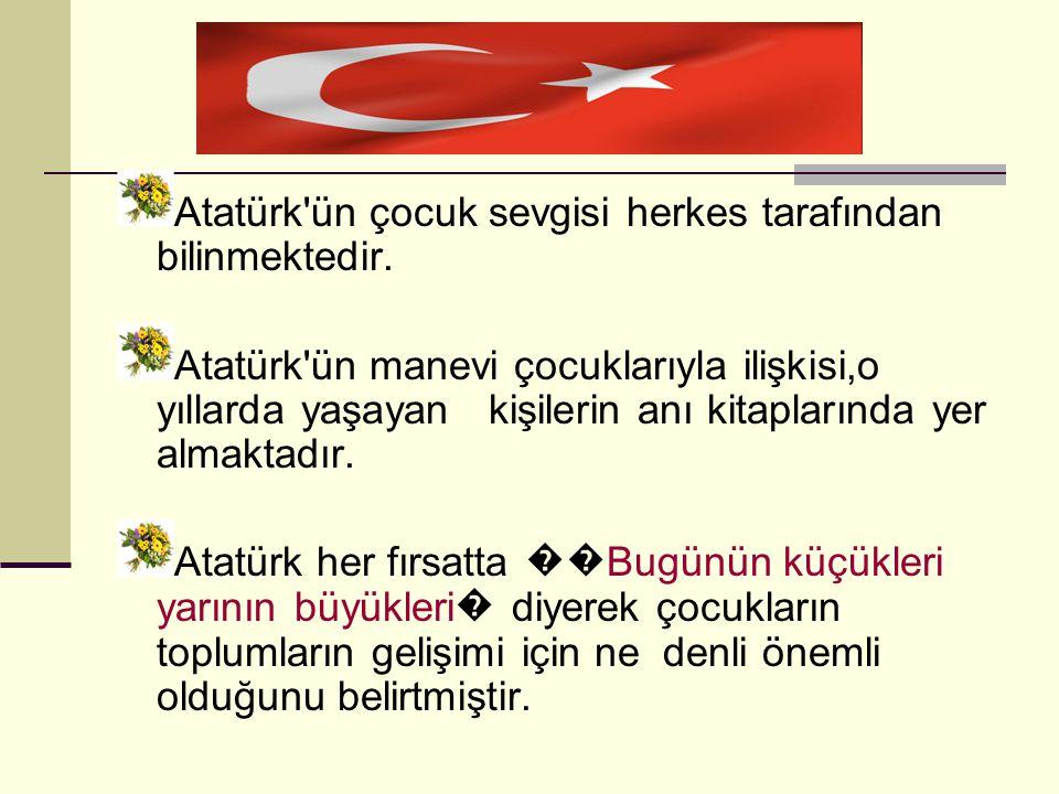Atatürk ün çocuk sevgisi herkes tarafından bilinmektedir.