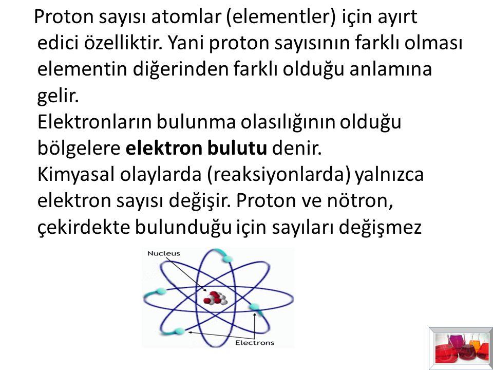 Proton sayısı atomlar (elementler) için ayırt edici özelliktir