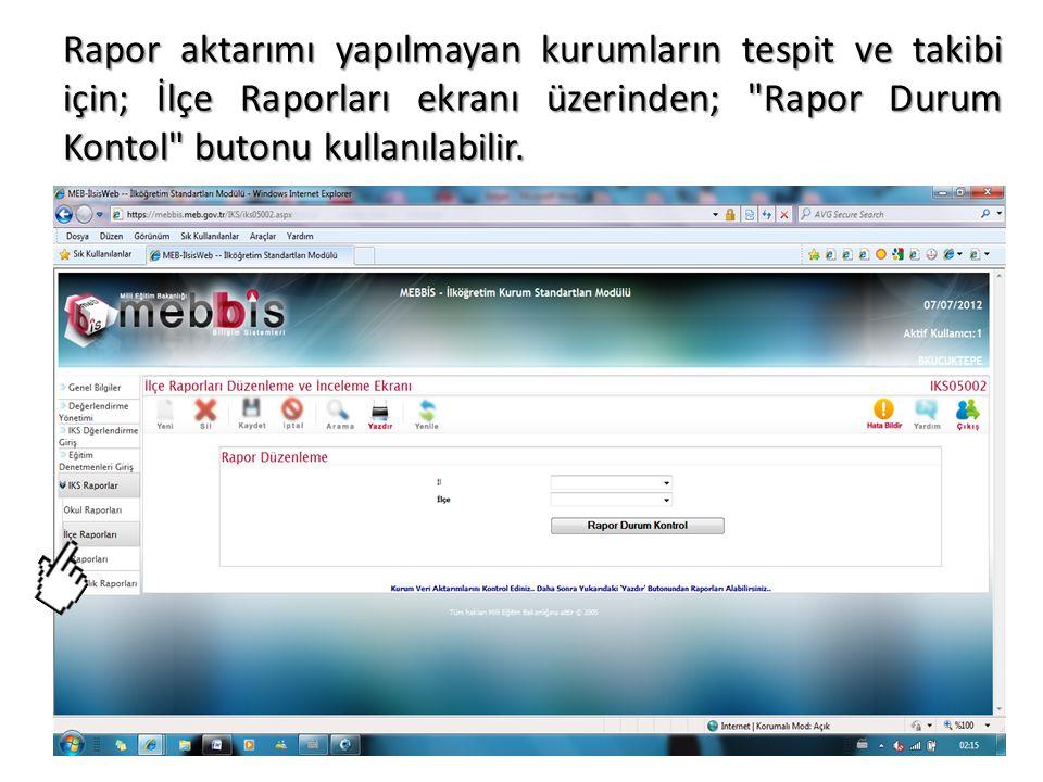 Rapor aktarımı yapılmayan kurumların tespit ve takibi için; İlçe Raporları ekranı üzerinden; Rapor Durum Kontol butonu kullanılabilir.