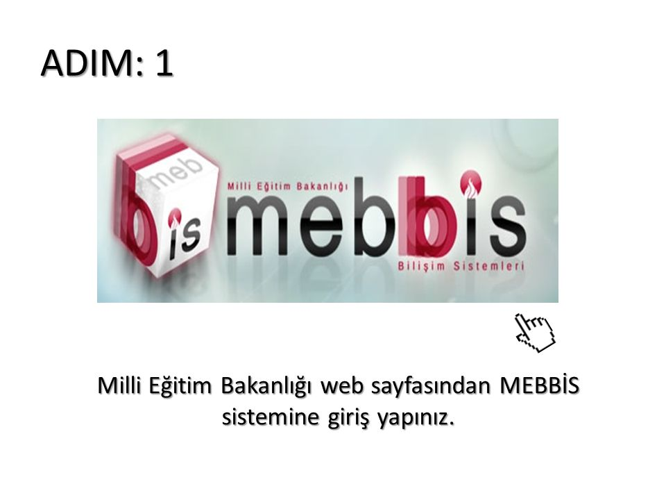 Milli Eğitim Bakanlığı web sayfasından MEBBİS sistemine giriş yapınız.