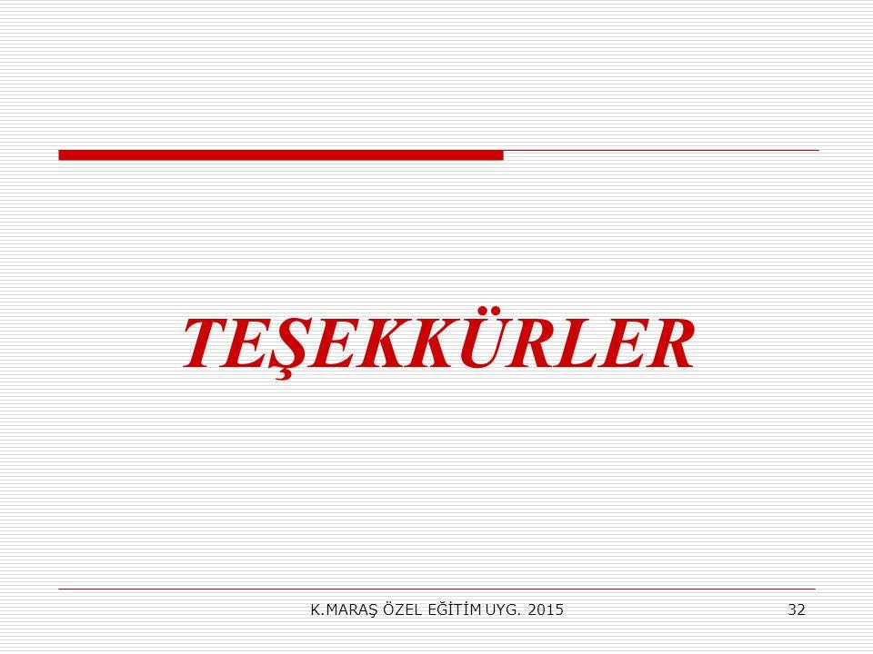 TEŞEKKÜRLER K.MARAŞ ÖZEL EĞİTİM UYG. 2015
