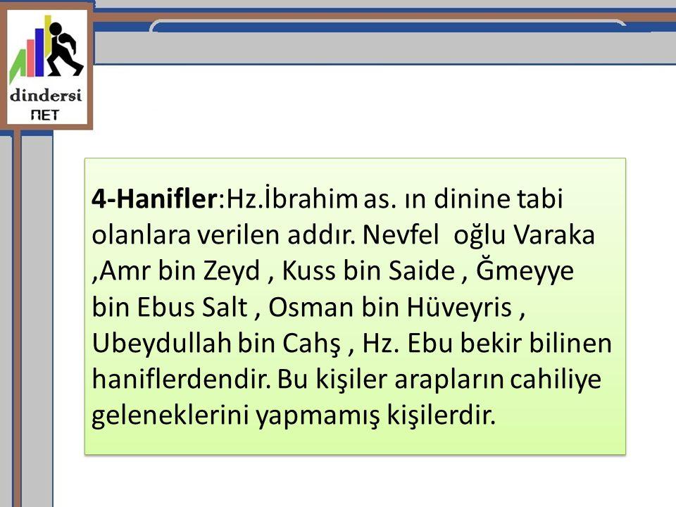 4-Hanifler:Hz. İbrahim as. ın dinine tabi olanlara verilen addır