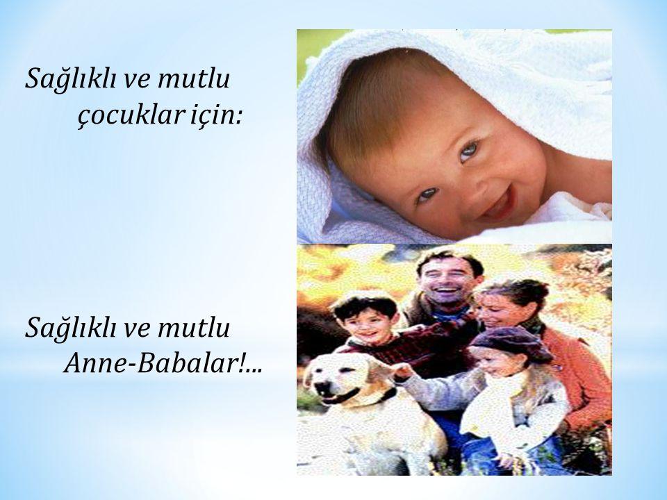 Sağlıklı ve mutlu çocuklar için: Anne-Babalar!...