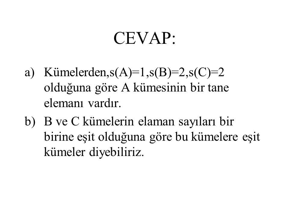 CEVAP: Kümelerden,s(A)=1,s(B)=2,s(C)=2 olduğuna göre A kümesinin bir tane elemanı vardır.