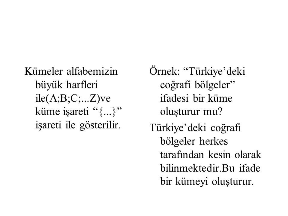 Kümeler alfabemizin büyük harfleri ile(A;B;C;. Z)ve küme işareti {