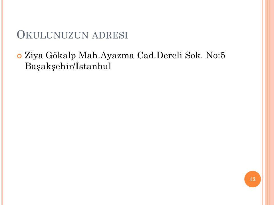 Okulunuzun adresi Ziya Gökalp Mah.Ayazma Cad.Dereli Sok. No:5 Başakşehir/İstanbul
