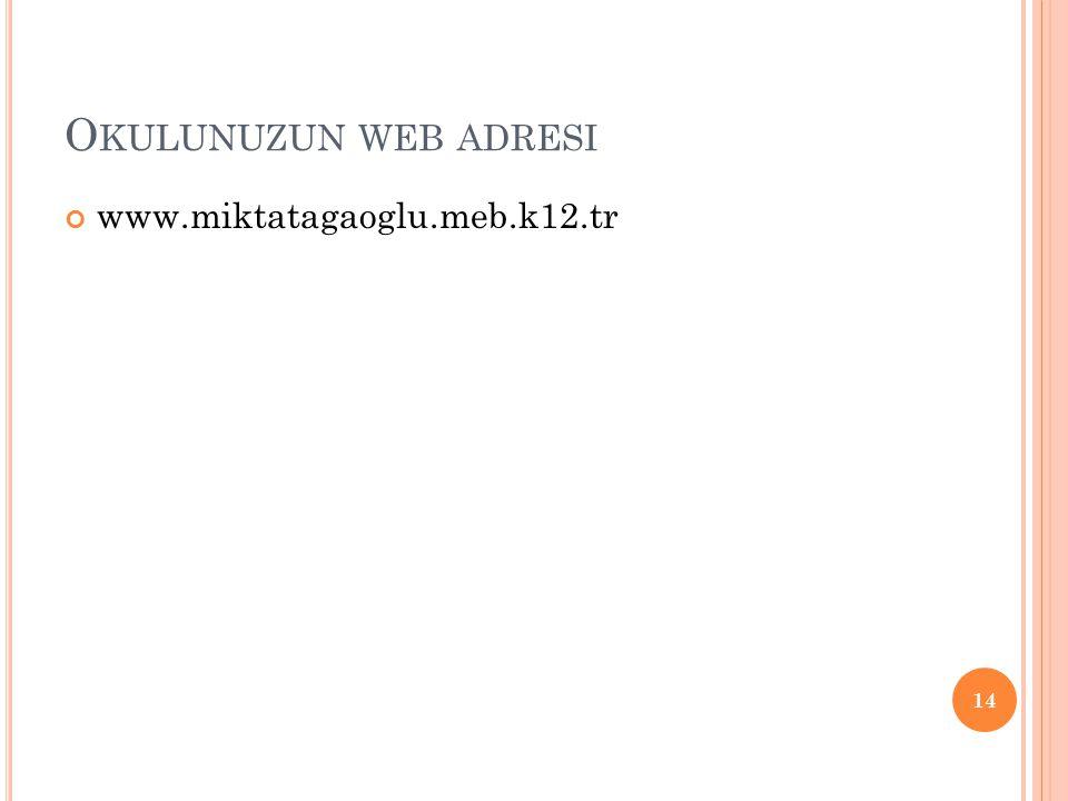 Okulunuzun web adresi www.miktatagaoglu.meb.k12.tr