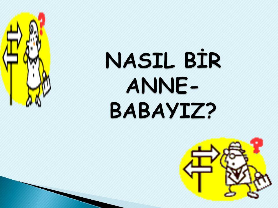 NASIL BİR ANNE- BABAYIZ