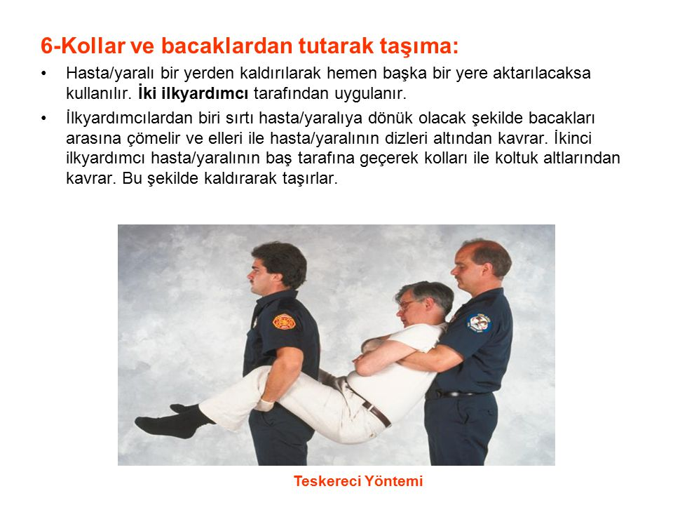 6-Kollar ve bacaklardan tutarak taşıma: