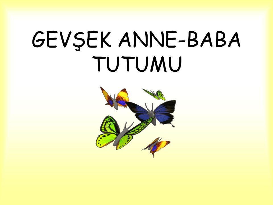 GEVŞEK ANNE-BABA TUTUMU