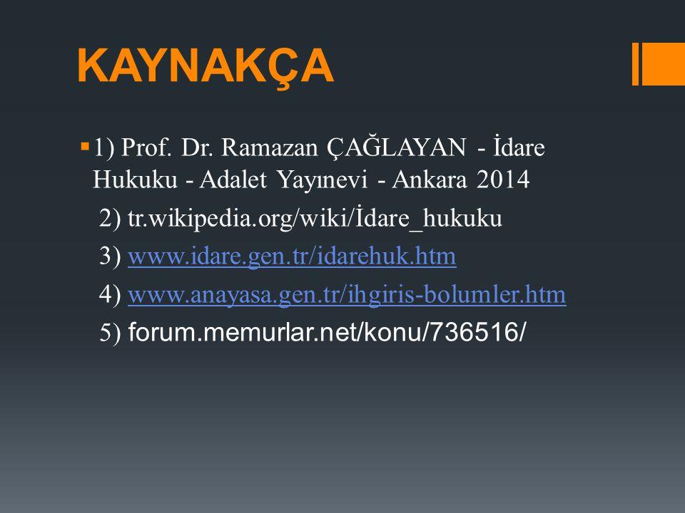 KAYNAKÇA 1) Prof. Dr. Ramazan ÇAĞLAYAN - İdare Hukuku - Adalet Yayınevi - Ankara 2014. 2) tr.wikipedia.org/wiki/İdare_hukuku.
