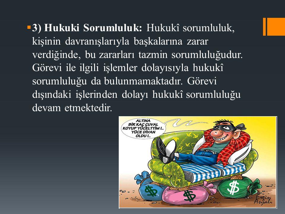 3) Hukuki Sorumluluk: Hukukî sorumluluk, kişinin davranışlarıyla başkalarına zarar verdiğinde, bu zararları tazmin sorumluluğudur.