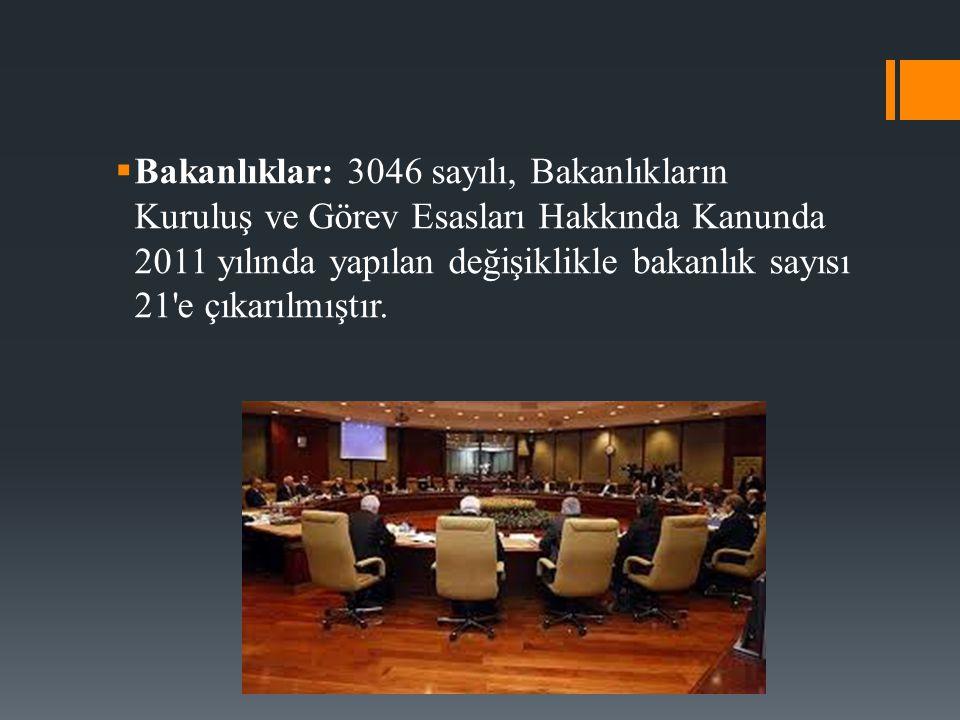 Bakanlıklar: 3046 sayılı, Bakanlıkların Kuruluş ve Görev Esasları Hakkında Kanunda 2011 yılında yapılan değişiklikle bakanlık sayısı 21 e çıkarılmıştır.