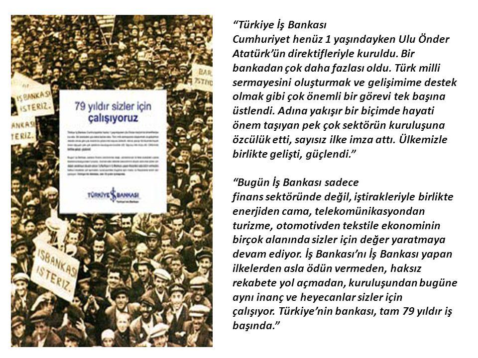 Türkiye İş Bankası Cumhuriyet henüz 1 yaşındayken Ulu Önder Atatürk'ün direktifleriyle kuruldu. Bir.