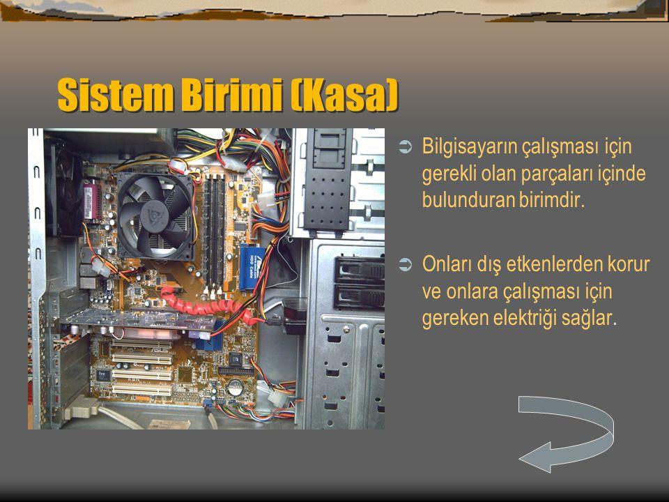 Sistem Birimi (Kasa) Bilgisayarın çalışması için gerekli olan parçaları içinde bulunduran birimdir.