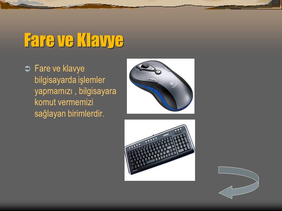 Fare ve Klavye Fare ve klavye bilgisayarda işlemler yapmamızı , bilgisayara komut vermemizi sağlayan birimlerdir.