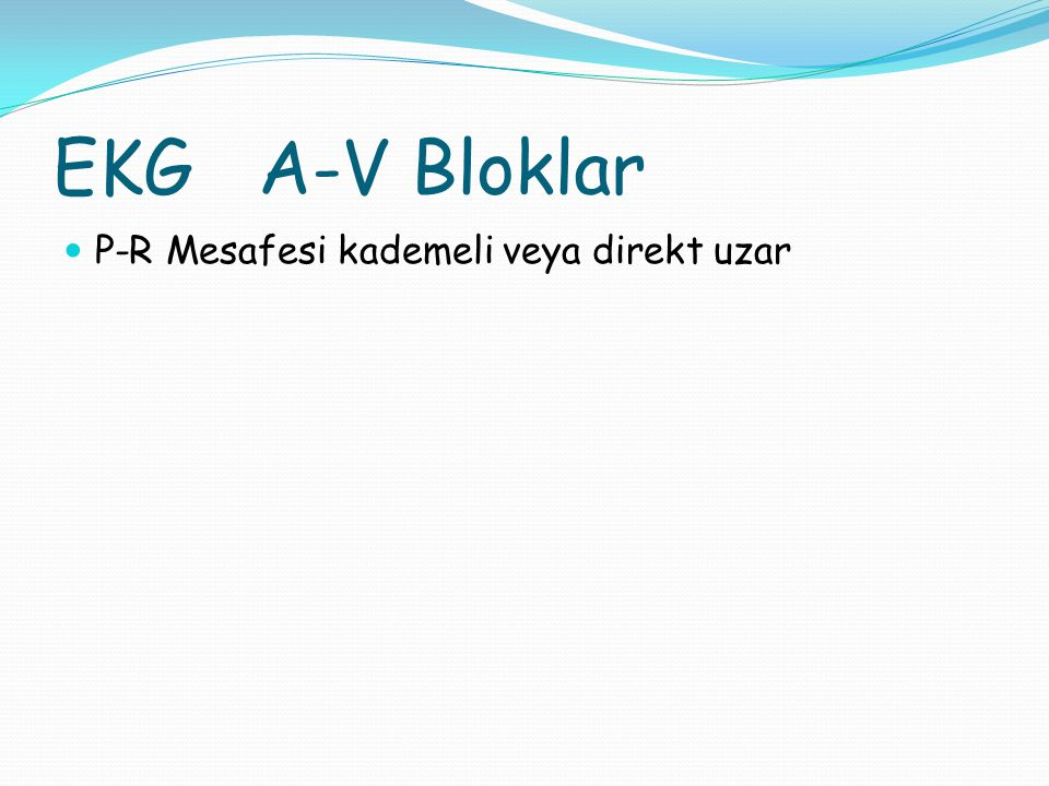 EKG A-V Bloklar P-R Mesafesi kademeli veya direkt uzar