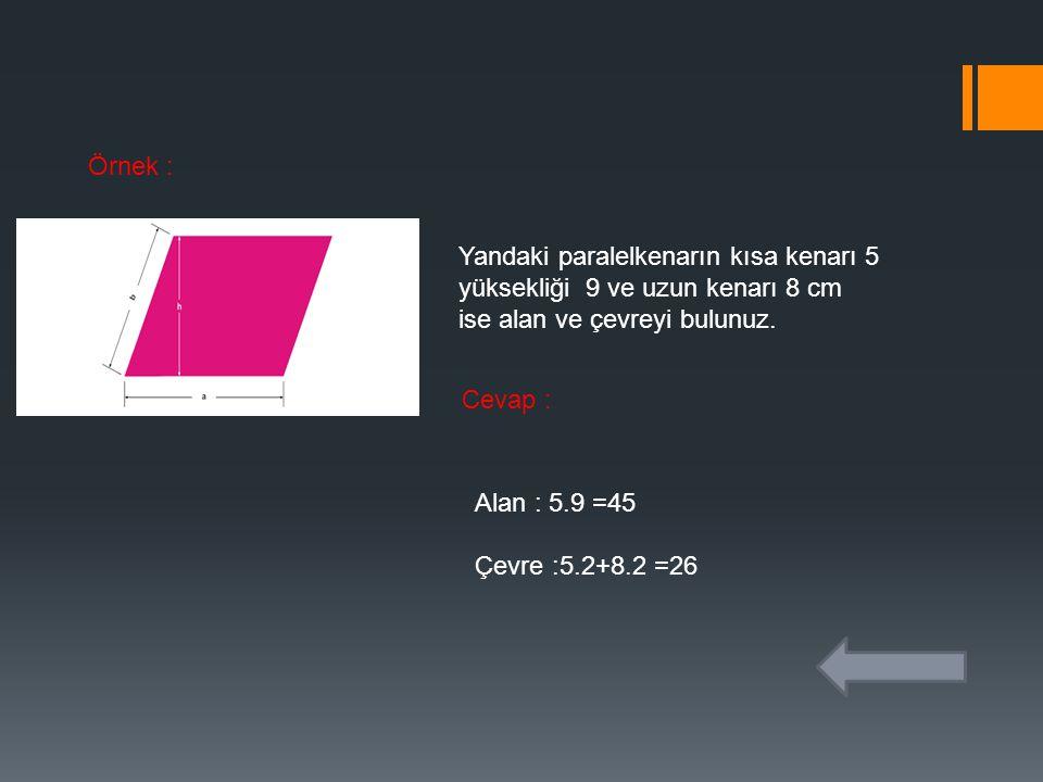 Örnek : Yandaki paralelkenarın kısa kenarı 5 yüksekliği 9 ve uzun kenarı 8 cm ise alan ve çevreyi bulunuz.
