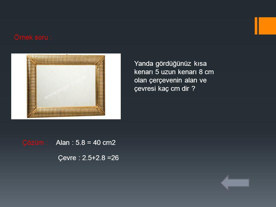 Örnek soru : Yanda gördüğünüz kısa kenarı 5 uzun kenarı 8 cm olan çerçevenin alan ve çevresi kaç cm dir