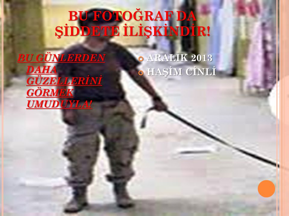 BU FOTOĞRAF DA ŞİDDETE İLİŞKİNDİR!