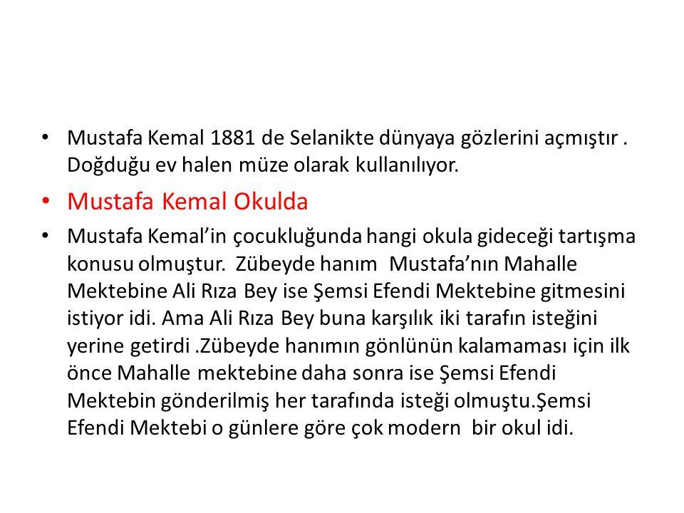 Mustafa Kemal 1881 de Selanikte dünyaya gözlerini açmıştır