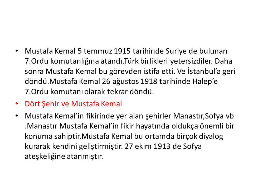 Mustafa Kemal 5 temmuz 1915 tarihinde Suriye de bulunan 7