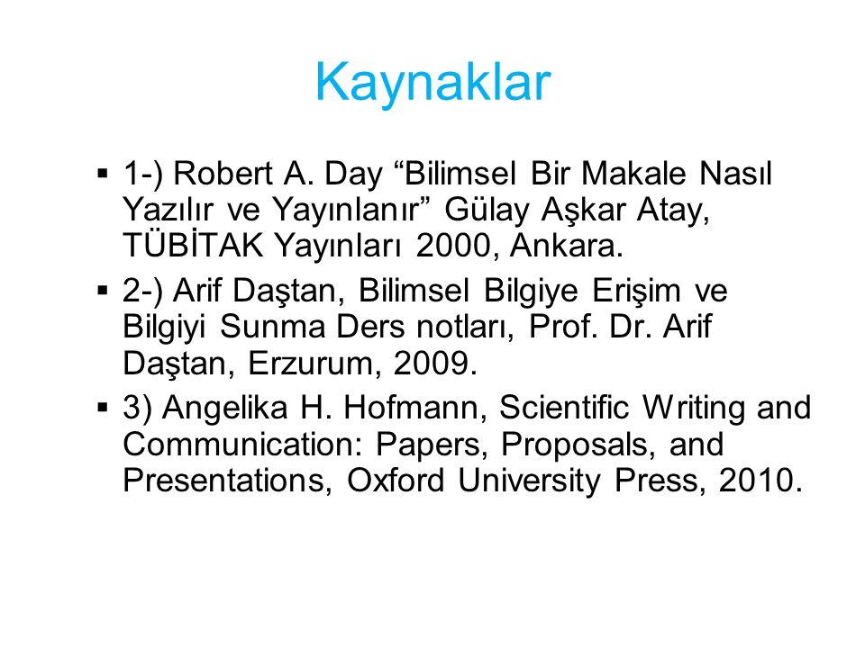 Kaynaklar 1-) Robert A. Day Bilimsel Bir Makale Nasıl Yazılır ve Yayınlanır Gülay Aşkar Atay, TÜBİTAK Yayınları 2000, Ankara.