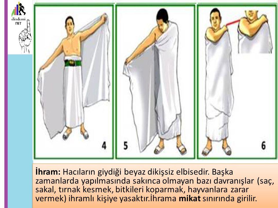İhram: Hacıların giydiği beyaz dikişsiz elbisedir