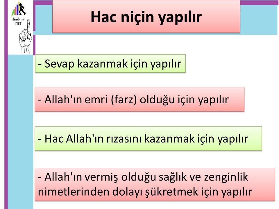 - Hac Allah ın rızasını kazanmak için yapılır